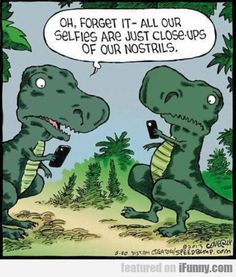 Oh Forget It - All Our Selfies Are Just Close...