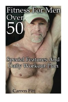 Fitness For Men Over 50: Special Features And Daily Workout Plan: (Healthy Living, Healthy Habits) (How To Keep Fit) - http://www.exercisejoy.com/fitness-for-men-over-50-special-features-and-daily-workout-plan-healthy-living-healthy-habits-how-to-keep-fit