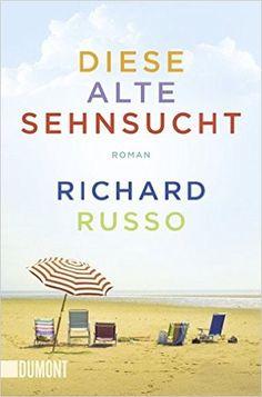 Diese alte Sehnsucht: Roman (Taschenbücher): Amazon.de: Richard Russo, Dirk van…