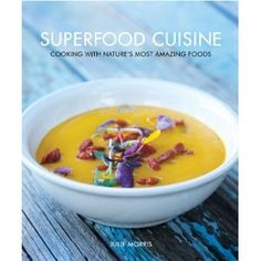 Beautiful hardcover book by Julie Morris.  Superfood Cuisine - Cooking with Nature's Most Amazing Foods.
