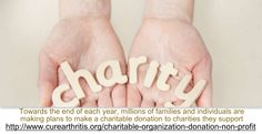 Towards the end of each year, millions of families and individuals are making plans to make a charitable donation to charities they support. This is done not only to help the charities but also those who make the donation are able to take this amount of a deduction off of this year's tax return. If you are looking for charitable organizations, log on to http://www.curearthritis.org/charitable-organization-donation-non-profit