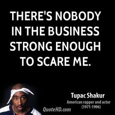 Tupac Shakur Quotes Check out www.QuickAppSuccess.com for a free eBook on maximizing profits with mobile applications
