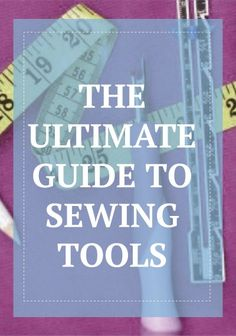 PIN FOR LATER -- Learn how to choose the right sewing tools for the job with this complete guide.