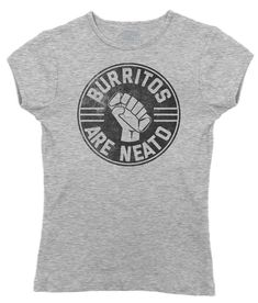 Women's Burritos Are Neato T-Shirt - Funny Hipster Foodie