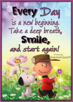 Charlie Brown and Snoopy. Every day is a new beginning. Take a deep breath, smile, and start again. Meu Amigo Charlie Brown, Charlie Brown Und Snoopy, Charlie Brown Quotes, Peanuts Quotes, Snoopy Quotes, Beau Message, Snoopy Pictures, Fb Quote, Good Morning Inspirational Quotes