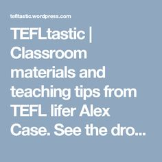 TEFLtastic | Classroom materials and teaching tips from TEFL lifer Alex Case. See the drop-down menus under the photo for thousands of photocopiables and articles, and for how to support TEFLtastic