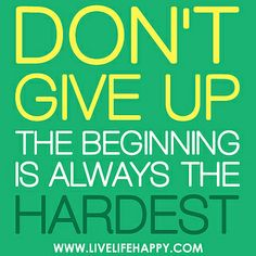 Don't give up. The beginning is always the hardest. by deeplifequotes, via Flickr