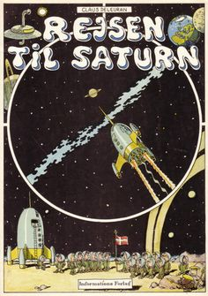 "Claus Deleuran: ""Rejsen til Saturn"" (1977). Much loved Danish 'graphic novel'. It has been made into a CGI animated movie."