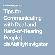 Tips for Communicating with Deaf and Hard-of-Hearing People | disAbilityNavigator