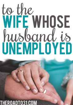 This is not an easy thing to write. I was you, and I understand what you are going through. I know unemployment is hard, but sometimes it is the ripple effect of unemployment that can be even harder. The way it affects your marriage, your attitude … your soul. This is to the Wife Whose Husband is Unemployed - The Road to 31