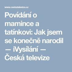 Povídání o mamince a tatínkovi: Jak jsem se konečně narodil — iVysílání — Česká televize