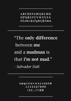 """""""The only difference between me and a madman is that i'm not mad"""" - Salvador Dali"""