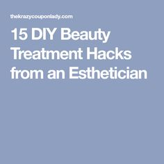 15 DIY Beauty Treatment Hacks from an Esthetician