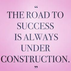 The road to success is always under construction! Just something to keep in mind this week.  #quoteoftheday