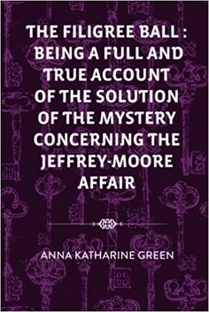 The Filigree Ball ; Being a full and true account of the solution of the mystery concerning the Jeffrey-Moore affair Click Download https://bookdownloadonline.blogspot.com/
