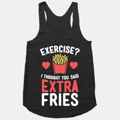 "I Thought You Said Extra Fries HA! Casilao we need to steal all these ideas and start making hilarious workout shirts! ohhh I thought you said RUM"" Look At You, Just For You, Fitness Motivation, Fitness Pal, Fitness Shirts, Fitness Style, Fitness Watch, Health Fitness, My Sun And Stars"