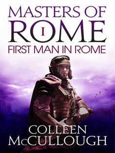 "Read ""The First Man in Rome"" by Colleen McCullough available from Rakuten Kobo. 110 BC: The world cowers before its legions, but Rome is about to be engulfed by a vicious power struggle that will thre. Long Books, New Books, Books To Read, Book 1, This Book, The Thorn Birds, Historical Fiction Novels, Nonfiction Books, Audio Books"