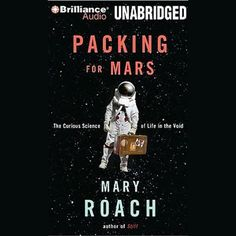 "Packing for Mars: The Curious Science of Life in the Void by Mary Roach (10h28m) #Audible #FirstLine: ""To the rocket scientist, you are a problem. You are the most irritating piece of machinery he or she will ever have to deal with."""