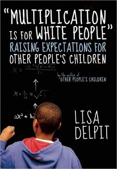 "BARNES & NOBLE | ""Multiplication Is for White People"": Raising Expectations for Other People's Children by Lisa Delpit, New Press, The 