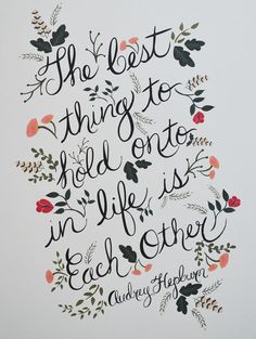 the best thing to hold onto in life is each other -audrey hepburn