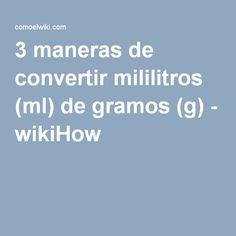 3 maneras de convertir mililitros (ml) de gramos (g) - wikiHow