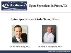 The spine specialists at OrthoTexas, Frisco, provide treatment for conditions of lumbar, thoracic and cervical spine. They offer personalized treatment plan for Sciatica, Back Pain, Neck Pain, Herniated Disc, Whiplash and various other spine conditions. The orthopedic spine surgeons provide both surgical and non-surgical treatment options to their patients, depending on the severity of the condition. For more information, visit : http://www.backpainfriscotx.com