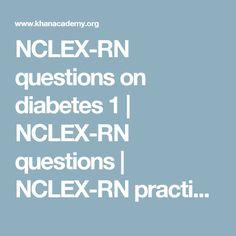 NCLEX-RN questions on diabetes 1   NCLEX-RN questions   NCLEX-RN practice questions   NCLEX-RN   Khan Academy