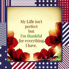 My life isn't perfect but I'm thankful for everything I have.  PaulaTooths.com  ೋ Paz ೋ  #gratitude #leadership #success #goals #changes #positive #motivation #inspire #happiness #chances #opportunities #possibilities #smile  #goodvibes  #dreams #quotes #hope #faith #abundance #fearless #inspiration #reachyourgoals #positivethinking #paulatooths #socialmedia  #digitalmarketing #businessstartup #online business…