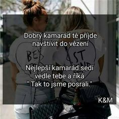 "Dobrý kamarád tě příjde navštívit do vězení. Nejlepší kamarád sedí vedle tebe a říká: ""Tak to jsme posrali."" Jokes Quotes, Funny Quotes, Life Quotes, H Words, True Words, Good Jokes, Best Friend Quotes, Monday Motivation, Quotations"
