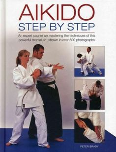 Aikido, Step by Step: An expert course on mastering the techniques of this powerful martial art, Shown in over 50...