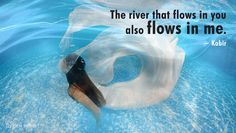 The river that flows in you also flows in me.