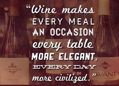 #Wine makes every meal an occasion every table more elegant, every day more civilized.