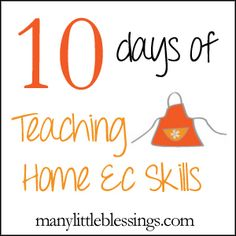 10 Days of teaching Home Ec Skills by Angie at Many Little Blessings