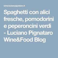 Spaghetti con alici fresche, pomodorini e peperoncini verdi - Luciano Pignataro Wine&Food Blog