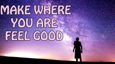 Abraham Hicks - Make where you are feel good