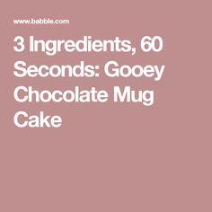 3 Ingredients, 60 Seconds: Gooey Chocolate Mug Cake