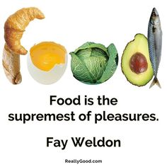 #Food is the supremest of pleasures. Fay Weldon  #quote