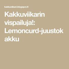 Kakkuviikarin vispailuja!: Lemoncurd-juustokakku