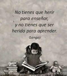 No tienes que herir para enseñar, y no tienes que ser herido para aprender.  - Gangaji - Danos like en Facebook: https://www.facebook.com/valoresparatodalavida