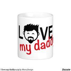I love my daddy n.13 classic white coffee mug