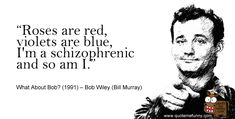 Roses are red, violets are blue, I'm a schizophrenic and so an I. Bill Murray quote