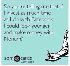 Lol!  Very True!!  www.bethimesch.nerium.com