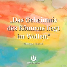 """""""Das Geheimnis des Könnens liegt im Wollen."""" - Giuseppe Mazzini #wege #chancen #perspektive #neuanfang #veränderung #change #wandel #motivation #tipp #spruch #job #zweifel #begeisterung #spaß #kreativ #balance #zitat #office #büro #jobliebe #quote #gewinnen #gedanken #positiv #denken #erfolg #können #doit #justdoit #creativity #work #worklife #workhard #weisheit #ziel #weg"""