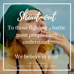 To those fighting a battle most people can't understand. We believe in you!