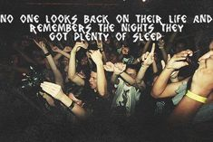 No one looks back in their life and remembers the nights they got plenty of sleep
