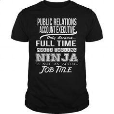 PUBLIC RELATIONS ACCOUNT EXECUTIVE - NINJA - #jean skirt #customized sweatshirts. ORDER NOW => https://www.sunfrog.com/LifeStyle/PUBLIC-RELATIONS-ACCOUNT-EXECUTIVE--NINJA-99731610-Black-Guys.html?id=60505