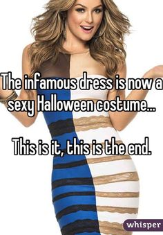 The infamous dress is now a sexy Halloween costume...  This is it, this is the end.