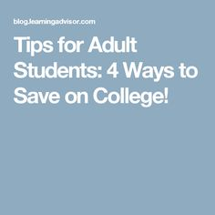 Tips for Adult Students: 4 Ways to Save on College!