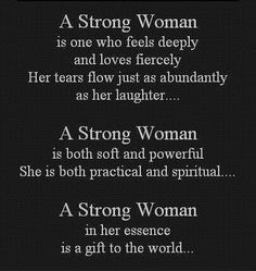 """Her tears flow just as abundantly as her laughter...""   Strong Woman"