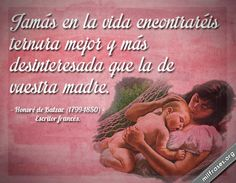 Jamás en la vida encontraréis ternura mejor y más desinteresada que la de vuestra madre. - Honoré de Balzac
